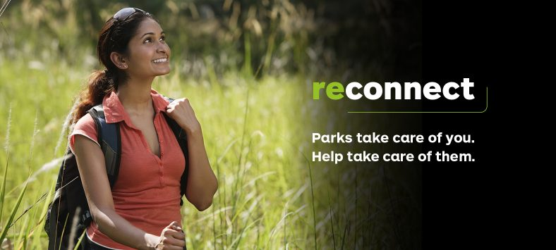 Reconnect. Parks take care of you. Help take care of them.