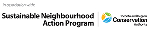 In association with Sustainable Neighbourhood Action Program, Toronto and Region Conservation Authority